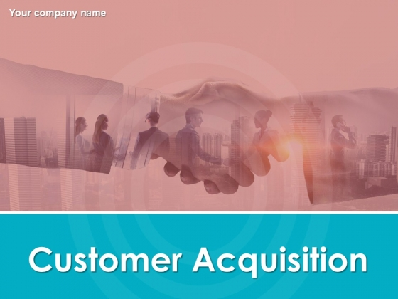 Customer Acquisition Ppt PowerPoint Presentation Complete Deck With Slides
