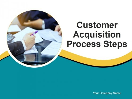Customer Acquisition Process Steps Ppt PowerPoint Presentation Complete Deck With Slides