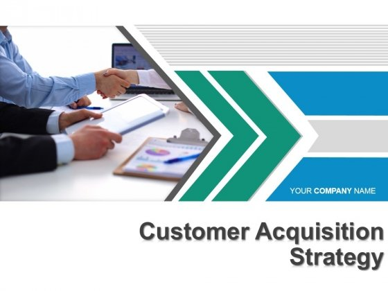 Customer Acquisition Strategy Ppt PowerPoint Presentation Complete Deck With Slides