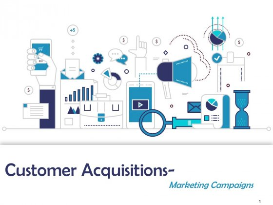 Customer Acquisitions Marketing Campaigns Ppt PowerPoint Presentation Complete Deck With Slides