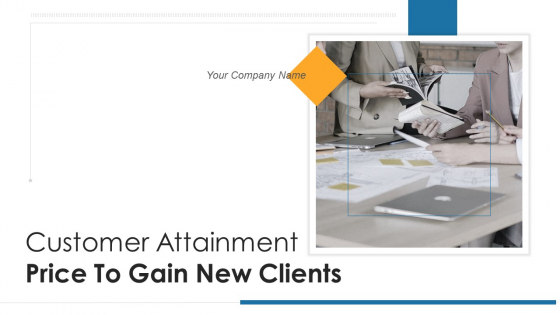 Customer Attainment Price To Gain New Clients Ppt PowerPoint Presentation Complete With Slides