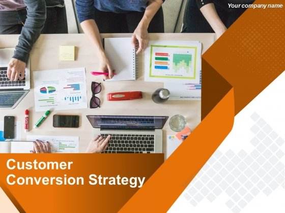 Customer Conversion Strategy Ppt PowerPoint Presentation Complete Deck With Slides