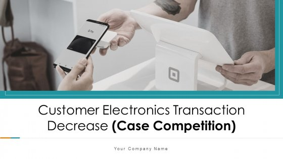 Customer Electronics Transaction Decrease Case Competition Ppt PowerPoint Presentation Complete With Slides