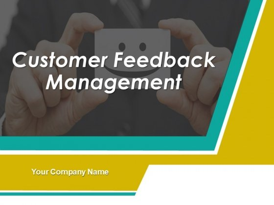 Customer Feedback Management Ppt PowerPoint Presentation Complete Deck With Slides