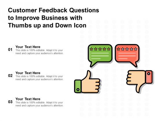 Customer Feedback Questions To Improve Business With Thumbs Up And Down Icon Ppt PowerPoint Presentation Show Background Image PDF