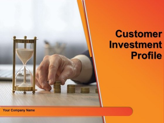Customer Investment Profile Ppt PowerPoint Presentation Complete Deck With Slides