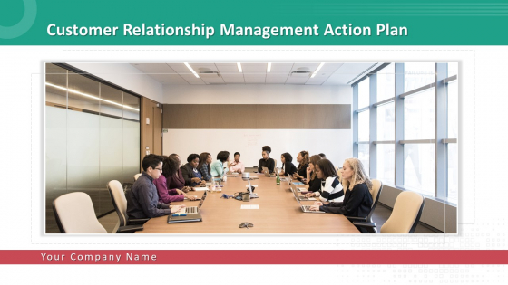 Customer Relationship Management Action Plan Ppt PowerPoint Presentation Complete With Slides