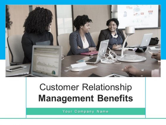 Customer Relationship Management Benefit Business Ppt PowerPoint Presentation Complete Deck