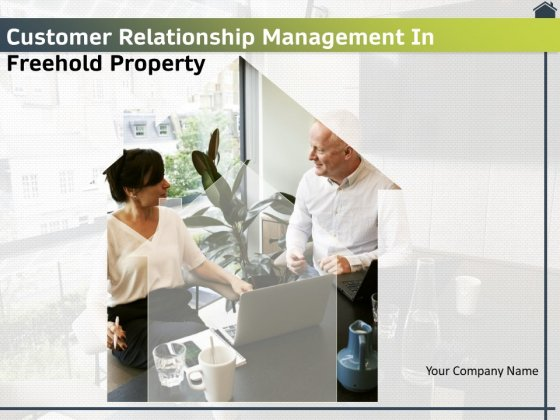 Customer Relationship Management In Freehold Property Ppt PowerPoint Presentation Complete Deck With Slides