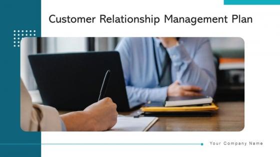 Customer Relationship Management Plan Goals Ppt PowerPoint Presentation Complete Deck With Slides