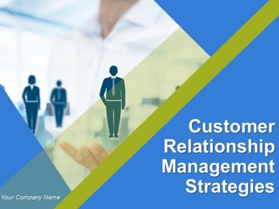 Customer Relationship Management Strategies Ppt PowerPoint Presentation Complete Deck With Slides