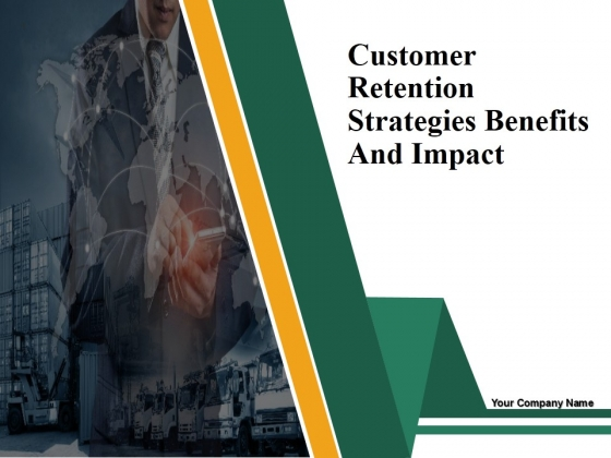 Customer Retention Strategies Benefits And Impact Ppt PowerPoint Presentation Complete Deck With Slides