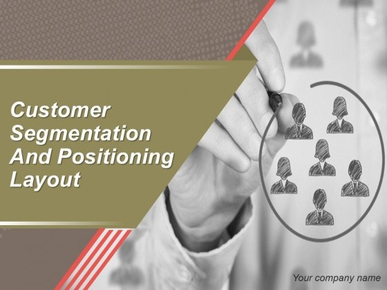 Customer Segmentation And Positioning Layout Ppt PowerPoint Presentation Complete Deck With Slides