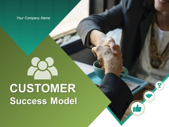 Customer Success Model Ppt PowerPoint Presentation Complete Deck With Slides