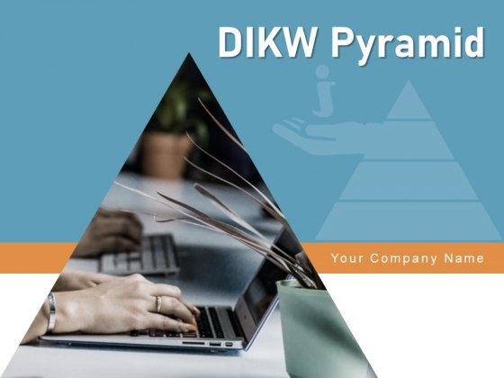 DIKW Pyramid Knowledge Information Data Ppt PowerPoint Presentation Complete Deck