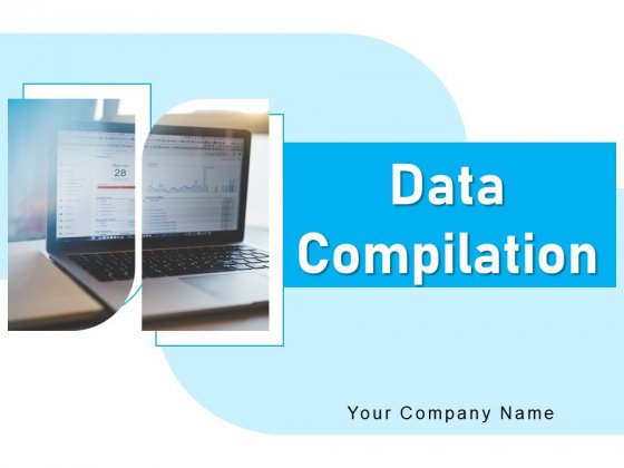 Data Compilation Data Accumulation Process Ppt PowerPoint Presentation Complete Deck
