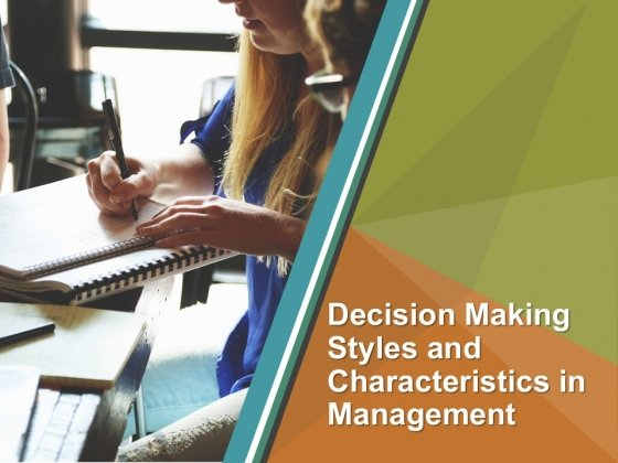 Decision Making Styles And Characteristics In Management PPT PowerPoint Presentation Complete Deck With Slides