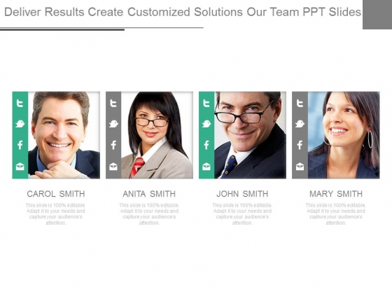 Deliver Results Create Customized Solutions Our Team Ppt Slides