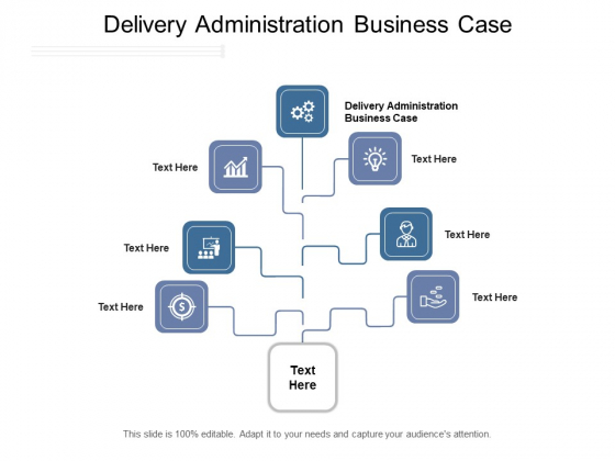 Delivery Administration Business Case Ppt PowerPoint Presentation Inspiration Graphics Download Cpb Pdf