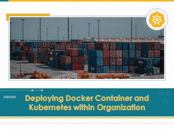 Deploying Docker Container And Kubernetes Within Organization Ppt PowerPoint Presentation Complete Deck With Slides