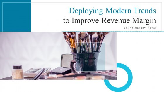Deploying Modern Trends To Improve Revenue Margin Ppt PowerPoint Presentation Complete Deck With Slides