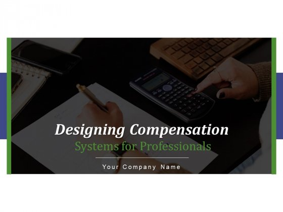 Designing Compensation Systems For Professionals Ppt PowerPoint Presentation Complete Deck With Slides
