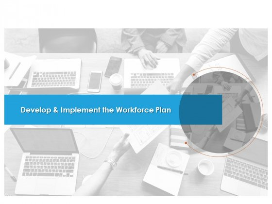 Develop And Implement The Workforce Plan Ppt PowerPoint Presentation Show PDF