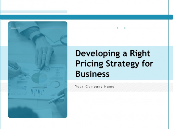 Developing A Right Pricing Strategy For Business Ppt PowerPoint Presentation Complete Deck With Slides
