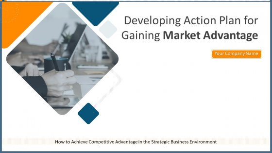 Developing Action Plan For Gaining Market Advantage Ppt PowerPoint Presentation Complete Deck With Slides