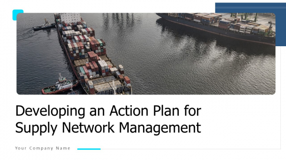 Developing_An_Action_Plan_For_Supply_Network_Management_Ppt_PowerPoint_Presentation_Complete_Deck_With_Slides_Slide_1