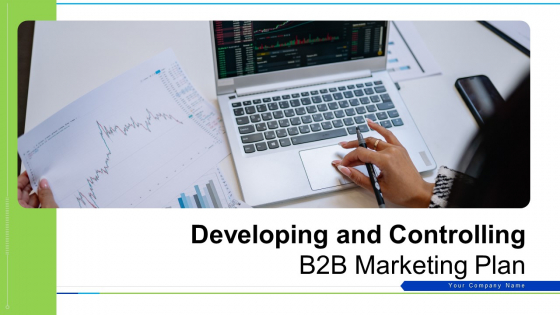 Developing And Controlling B2B Marketing Plan Ppt PowerPoint Presentation Complete With Slides