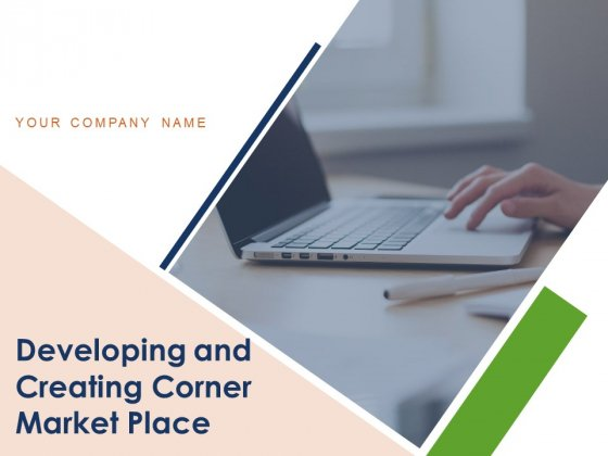 Developing And Creating Corner Market Place Ppt PowerPoint Presentation Complete Deck With Slides