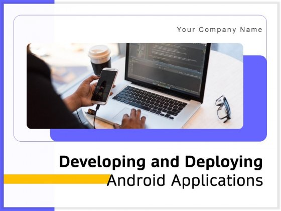 Developing And Deploying Android Applications Ppt PowerPoint Presentation Complete Deck With Slides