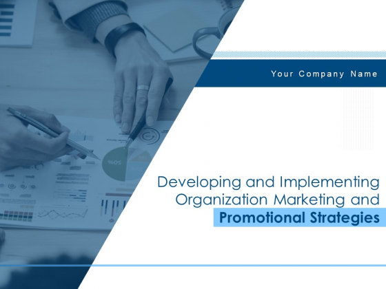 Developing And Implementing Organization Marketing And Promotional Strategies Ppt PowerPoint Presentation Complete Deck With Slides
