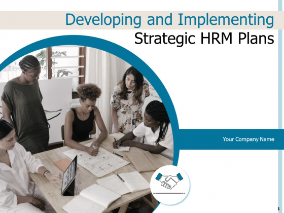 Developing And Implementing Strategic HRM Plans Ppt PowerPoint Presentation Complete Deck With Slides