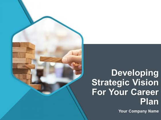 Developing Strategic Vision For Your Career Plan Ppt PowerPoint Presentation Complete Deck With Slides