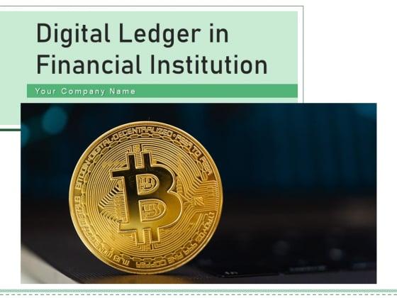 Digital Ledger In Financial Institution Technology Blockchain Ppt PowerPoint Presentation Complete Deck