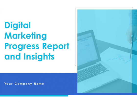 Digital Marketing Progress Report And Insights Ppt PowerPoint Presentation Complete Deck With Slides