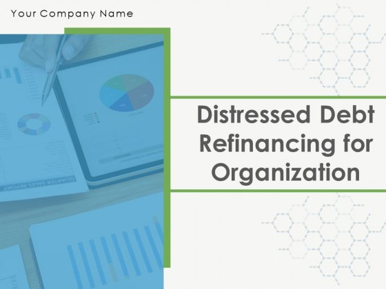 Distressed Debt Refinancing For Organizaton Ppt PowerPoint Presentation Complete Deck With Slides
