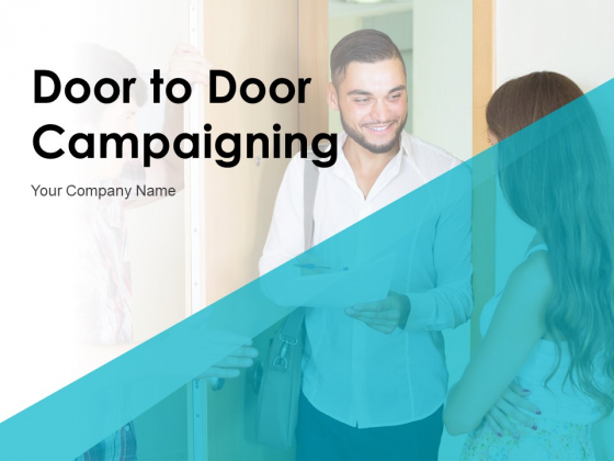Door To Door Campaigning Ppt PowerPoint Presentation Complete Deck With Slides