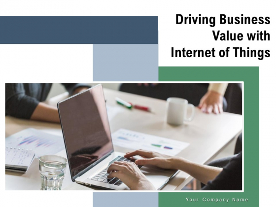 Driving Business Value With Internet Of Things Dashboard Ppt PowerPoint Presentation Complete Deck