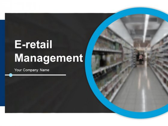 E Retail Management Ppt PowerPoint Presentation Complete Deck With Slides
