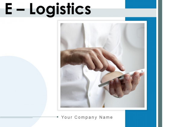 E Logistics Operations Manufacturing Ppt PowerPoint Presentation Complete Deck