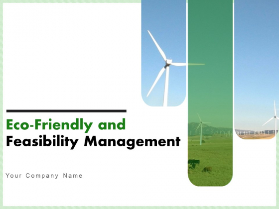 Eco_Friendly_And_Feasibility_Management_Ppt_PowerPoint_Presentation_Complete_Deck_With_Slides_Slide_1