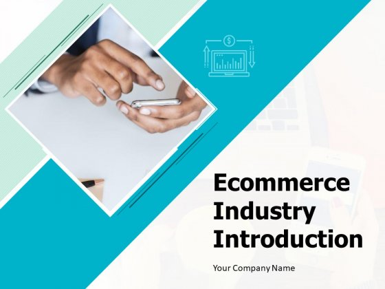 Ecommerce Industry Introduction Ppt PowerPoint Presentation Complete Deck With Slides