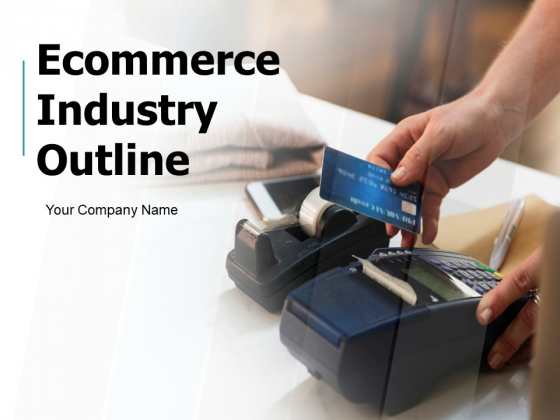 Ecommerce Industry Outline Ppt PowerPoint Presentation Complete Deck With Slides