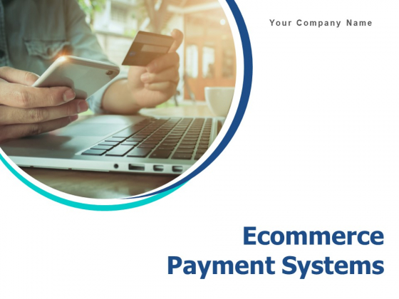 Ecommerce Payment Systems Ppt PowerPoint Presentation Complete Deck With Slides