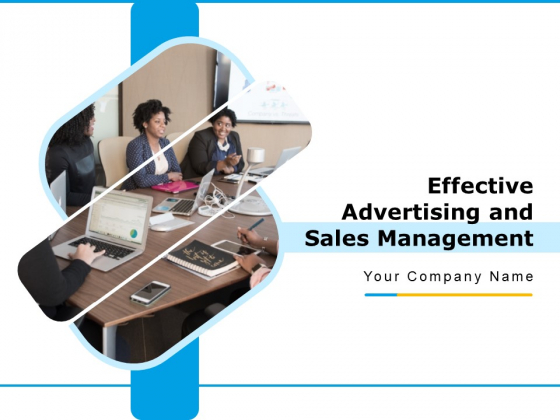 Effective Advertising And Sales Management Ppt PowerPoint Presentation Complete Deck With Slides
