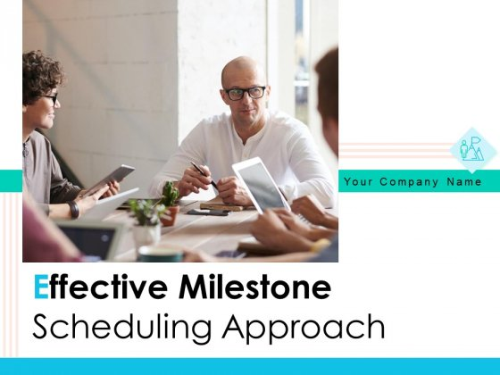 Effective Milestone Scheduling Approach Ppt PowerPoint Presentation Complete Deck With Slides