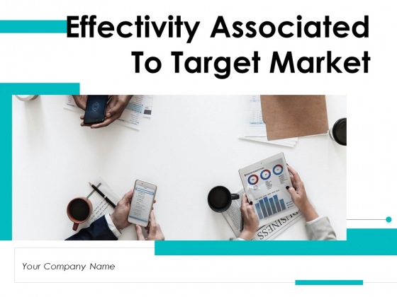 Effectivity Associated To Target Market Ppt PowerPoint Presentation Complete Deck With Slides